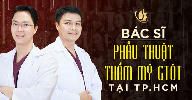 Bác sĩ phẫu thuật thẩm mỹ giỏi tại TPHCM